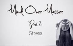 Mind over Matter: Stress