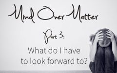 Mind Over Matter: What do I have to look forward to?