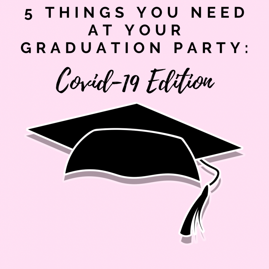 5 things you need at your graduation party: COVID-19 edition